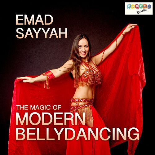 The Magic of Modern Bellydancing by Emad Sayyah