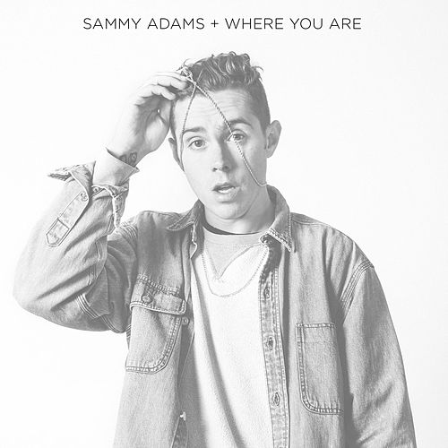 Play & Download Where You Are by Sammy Adams | Napster