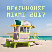 Play & Download Beachhouse: Miami 2017 by Various Artists | Napster