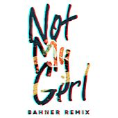 Play & Download Not My Girl (Bahner Remix) by Tokyo Police Club | Napster