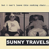Play & Download But I Can't Leave This Rocking Chair by Sunny Travels | Napster