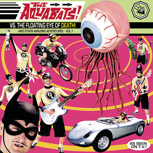 Vs. The Floating Eye Of Death/And Other Amazing Adventures - Vol. 1 by The Aquabats