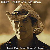 Play & Download Long Way From Slowin' Down by Sean Patrick McGraw | Napster