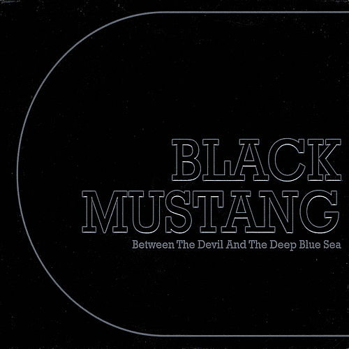 Play & Download Between the Devil and the Deep Blue Sea by Black Mustang | Napster