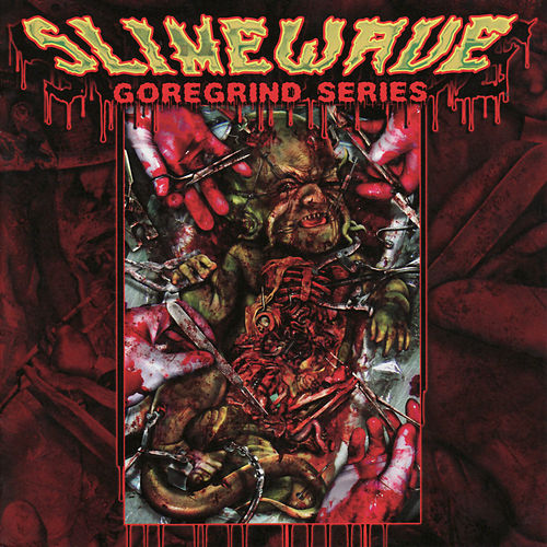 Play & Download Slimewave - Goregrind Series by Various Artists | Napster