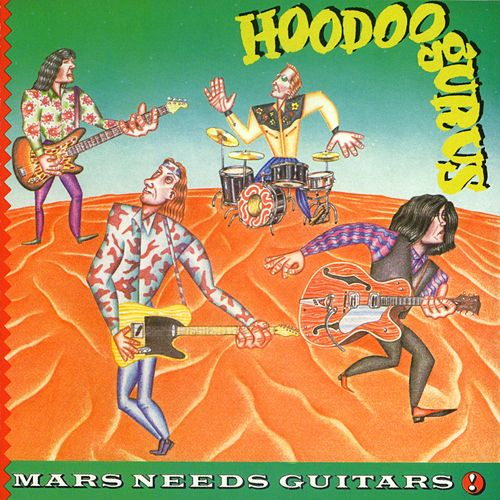 Play & Download Mars Needs Guitars! by Hoodoo Gurus | Napster