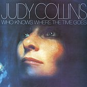 Who Knows Where The Time Goes by Judy Collins