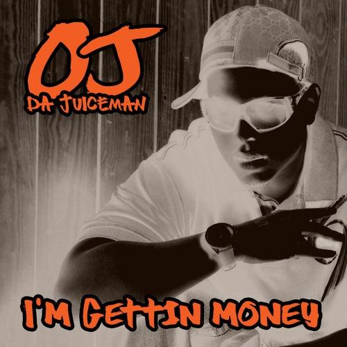 I'm Getting' Money by OJ Da Juiceman