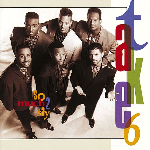 So Much 2 Say by Take 6
