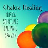 Play & Download Chakra Healing - Musica Spa Zen Spirituale Calmante per Rilassamento Profondo e Training Autogeno con Suoni dalla Natura Strumentali New Age by Chakra Meditation Specialists | Napster