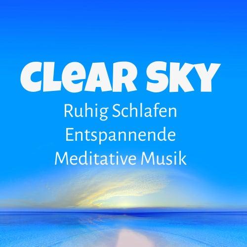 Clear Sky - Ruhig Schlafen Entspannende Meditative Musik für Heilmassage Biofeedback Therapie Natur Geräusche by Sleep Music System