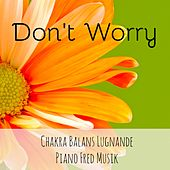 Play & Download Don't Worry - Chakra Balans Lugnande Piano Fred Musik för Mental Övning Yoga Mantran Minska Ångest med Instrumental New Age Meditativ Ljud by Sounds of Nature Relaxation | Napster