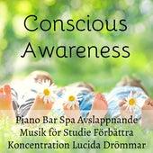 Play & Download Conscious Awareness - Piano Bar Spa Avslappnande Musik för Studie Förbättra Koncentration Lucida Drömmar med Andlig Instrumental Meditativ Ljud by Soothing Music Ensamble   Napster