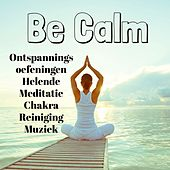 Be Calm - Ontspanningsoefeningen Helende Meditatie Chakra Reiniging Muziek met Instrumentale Meditatieve Binaural Geluiden by Sleep Music Piano Relaxation