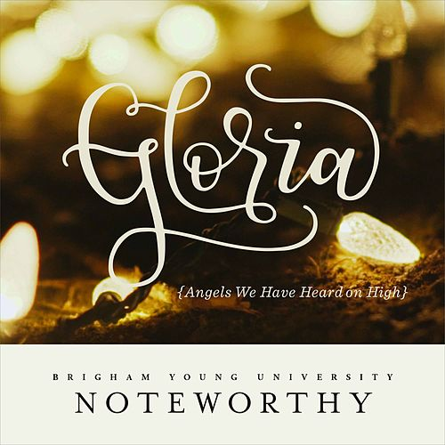 Gloria (Angels We Have Heard on High) by BYU Noteworthy