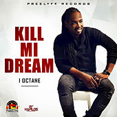 Kill Mi Dream - Single by I-Octane