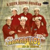 Play & Download A Quién Quiero Engañar by Los Armadillos de la Sierra | Napster