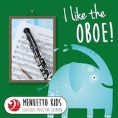 I Like the Oboe! (Menuetto Kids - Classical Music for Children) by Various Artists