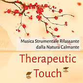 Play & Download Therapeutic Touch - Musica Strumentale Rilassante dalla Natura Calmante per Massaggio Terapeutico Benessere Allenare la Mente Aumentare Concentrazione Training Autogeno by Massage Music | Napster