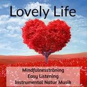 Lovely Life - Mindfulnessträning Instrumental Easy Listening Natur Musik för Hälsa Välbefinnande Minska Ångest och Djup Meditation by Various Artists