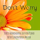Play & Download Don't Worry - Stress Verminderen Zentuin Piano Beter Concentreren Muziek voor Chakra Reiniging Mindfulness Meditatie met Instrumentale New Age Meditatieve Geluiden by Sounds of Nature Relaxation | Napster