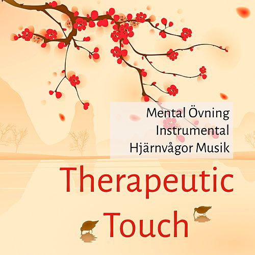 Therapeutic Touch - Mental Övning Instrumental Hjärnvågor Musik för Chakra Alignment Avslappningsteknik Andlig Healing by Massage Music