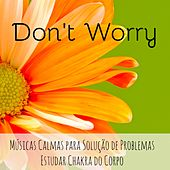 Play & Download Don't Worry - Músicas Calmas para Solução de Problemas Estudar Chakra do Corpo con Sons da Natureza Instrumentais New Age de Meditação by Sounds of Nature Relaxation | Napster