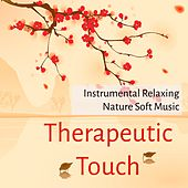 Therapeutic Touch - Instrumental Relaxing Piano Nature Soft Music for Healing Massage Mindfulness Therapy Serenity Inspirational Life by Massage Music