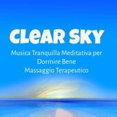 Clear Sky - Musica Tranquilla Meditativa per Dormire Bene Massaggio Terapeutico con Suoni Strumentali Soft Rilassanti by Sleep Music System