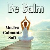 Be Calm - Musica Calmante Soft per Studiare Dormire Bene Tecniche di Rilassamento Yoga con Suoni Meditativi Spirituali e Strumentali by Sleep Music Piano Relaxation