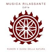 Play & Download Musica Rilassante 2016 - Rumori e Suoni della Natura con Musica Rilassante New Age by Various Artists | Napster