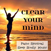 Play & Download Clear Your Mind - Piano Spiritual Sleep Study Music to Improve Concentration Feeling Better Healing Mood with Nature Instrumental New Age Sounds by Study Music Academy | Napster