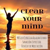 Play & Download Clear Your Mind - Música Curativa Relajante para Sanación Espiritual Técnicas de Meditación Abrir Chakras con Sonidos de la Naturaleza Instrumental New Age by Study Music Academy | Napster
