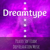 Dreamtype - Pilates Deep Relaxation Exam Soft Music with Instrumental Spiritual Healing Sounds by Naptime Toddlers Music Collection