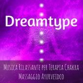 Play & Download Dreamtype - Musica Rilassante per Tecniche di Rilassamento Terapia Chakra Massaggio Ayurveidco con Suoni Benessere dalla Natura Spirituali e Strumentali by Naptime Toddlers Music Collection | Napster
