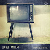Lounge Ambient - Cinema Selection Vol. 1 by Various Artists