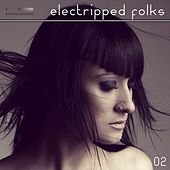 Play & Download Electripped Folks, 02 by Various Artists | Napster