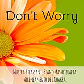 Play & Download Don't Worry - Musica Rilassante Piano Allineamento dei Chakra Massoterapia con Suoni della Natura Strumentali Zen Meditativi by Sounds of Nature Relaxation | Napster