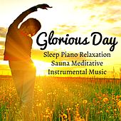 Play & Download Glorious Day - Sleep Piano Relaxation Sauna Meditative Instrumental Music for Health Wellbeing Brainwave Entrainment and Problem Solving by Native American Flute | Napster