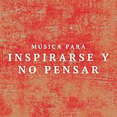 Musica para Inspirarse y no Pensar by Various Artists