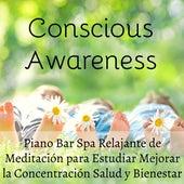 Play & Download Conscious Awareness - Piano Bar Spa Relajante de Meditación para Estudiar Mejorar la Concentración Salud y Bienestar con Sonidos Instrumentales Espirituales Binaurales by Soothing Music Ensamble   Napster