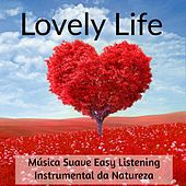 Lovely Life - Música Suave Easy Listening Instrumental da Natureza para Bem Estar Reduzir a Ansiedade e Poder da Mente by Various Artists
