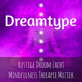Dreamtype - Rustige Droom Zacht Mindfulness Therapie Muziek voor Yoga Chakra Vipassana Meditatie Spirituele Genezing met Instrumentale Zachte Enge Geluiden by Naptime Toddlers Music Collection