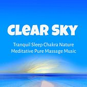 Play & Download Clear Sky - Tranquil Sleep Chakra Nature Meditative Pure Massage Music with Instrumental Soft Relaxing Healing Sounds by Sleep Music System | Napster