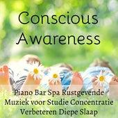 Play & Download Conscious Awareness - Piano Bar Spa Rustgevende Muziek voor Studie Concentratie Verbeteren Diepe Slaap met Spirituele Instrumentale Meditative Geluiden by Soothing Music Ensamble   Napster