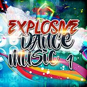Play & Download Explosive Dance Music 1 by Various Artists | Napster