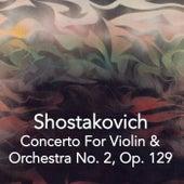 Shostakovich Concerto For Violin & Orchestra No. 2, Op. 129 by Antonina Petrov