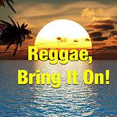 Reggae, Bring It On! by Various Artists