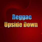 Play & Download Reggae Upside Down by Various Artists | Napster