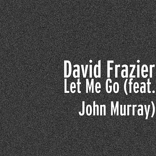Play & Download Let Me Go (feat. John Murray) by David Frazier | Napster